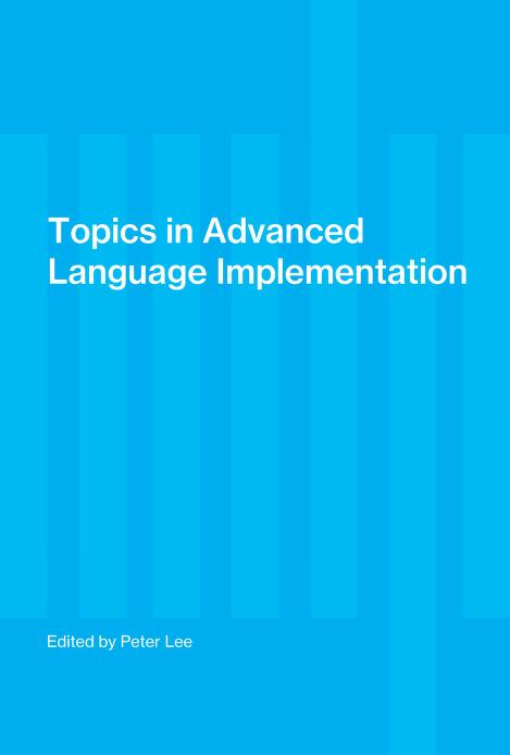 Topics in advanced language implementation by edited by Peter Lee.