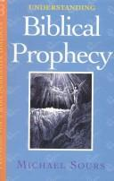 Understanding Biblical prophecy by Michael W. Sours