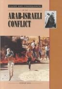Causes and consequences of the Arab-Israeli conflict by Ross, Stewart.