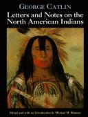 Letters and notes on the North American Indians by George Catlin